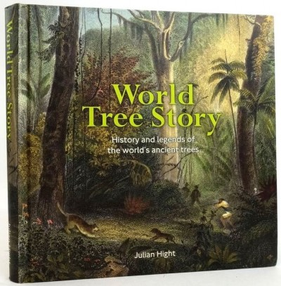 World Tree Story – History and Legends of the World's Ancient Trees By Julian Hight