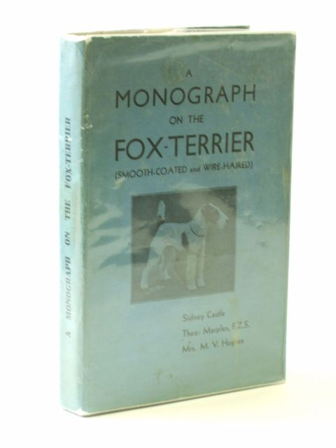 Photo of A MONOGRAPH ON THE FOX-TERRIER written by Castle, Sidney<br />Marples, Theo.<br />Hughes, M.V. published by Our Dogs Publishing Co. Ltd. (STOCK CODE: 1205179)  for sale by Stella & Rose's Books