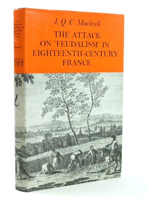 Photo of THE ATTACK OF FEUDALISM IN EIGHTEENTH CENTURY FRANCE written by Mackrell, J.Q.C. published by Routledge & Kegan Paul (STOCK CODE: 1205415)  for sale by Stella & Rose's Books
