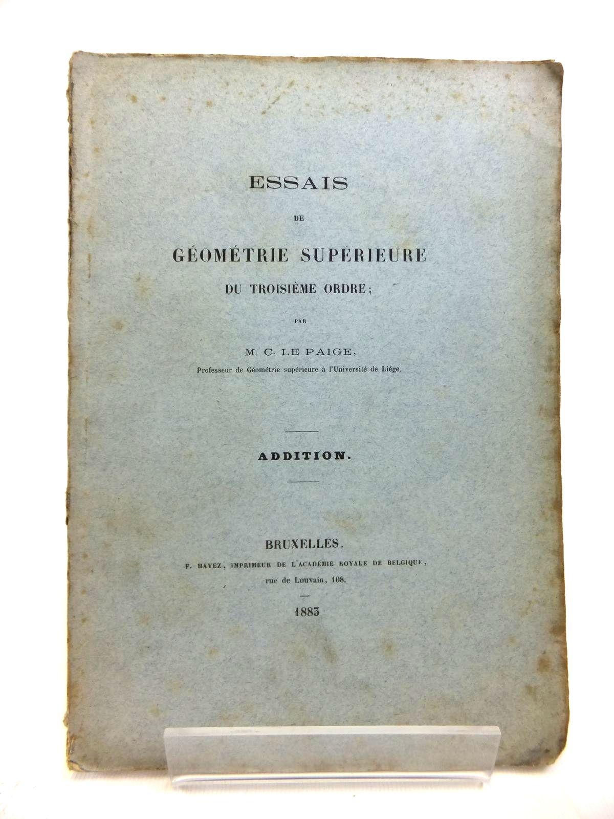 Photo of ESSAIS DE GEOMETRIE SUPERIEURE DE TROISIEME ORDRE written by Le Paige, M.C. published by F. Hayez (STOCK CODE: 1208325)  for sale by Stella & Rose's Books
