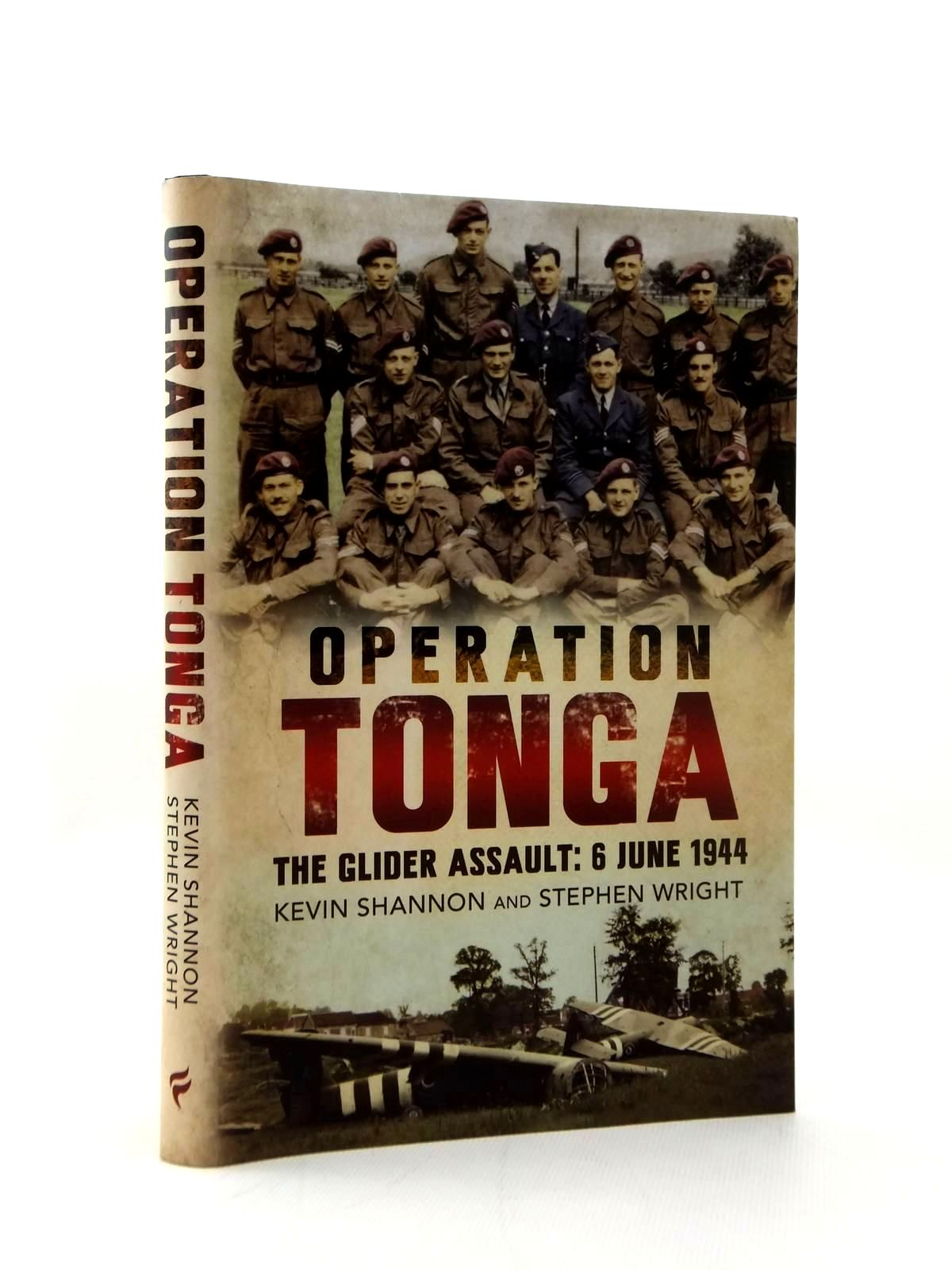 Photo of OPERATION TONGA THE GLIDER ASSAULT 6 JUNE 1944 written by Shannon, Kevin<br />Wright, Steven published by Fonthill (STOCK CODE: 1208733)  for sale by Stella & Rose's Books