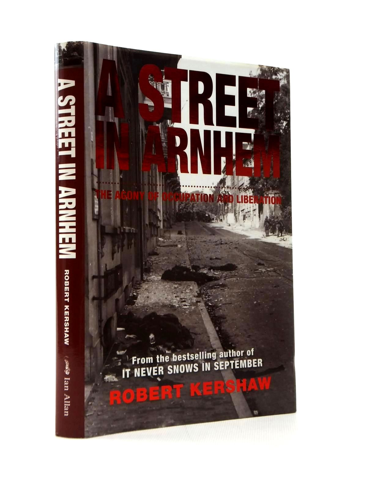 Photo of A STREET IN ARNHEM THE AGONY OF OCCUPATION AND LIBERATION written by Kershaw, Robert published by Ian Allan (STOCK CODE: 1208734)  for sale by Stella & Rose's Books