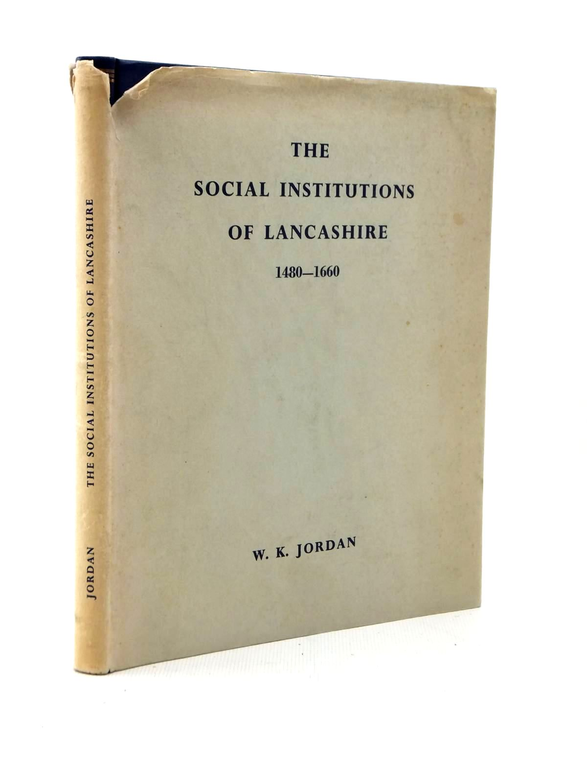 Photo of THE SOCIAL INSTITUTIONS OF LANCASHIRE written by Jordan, W.K. published by Manchester University Press (STOCK CODE: 1208785)  for sale by Stella & Rose's Books