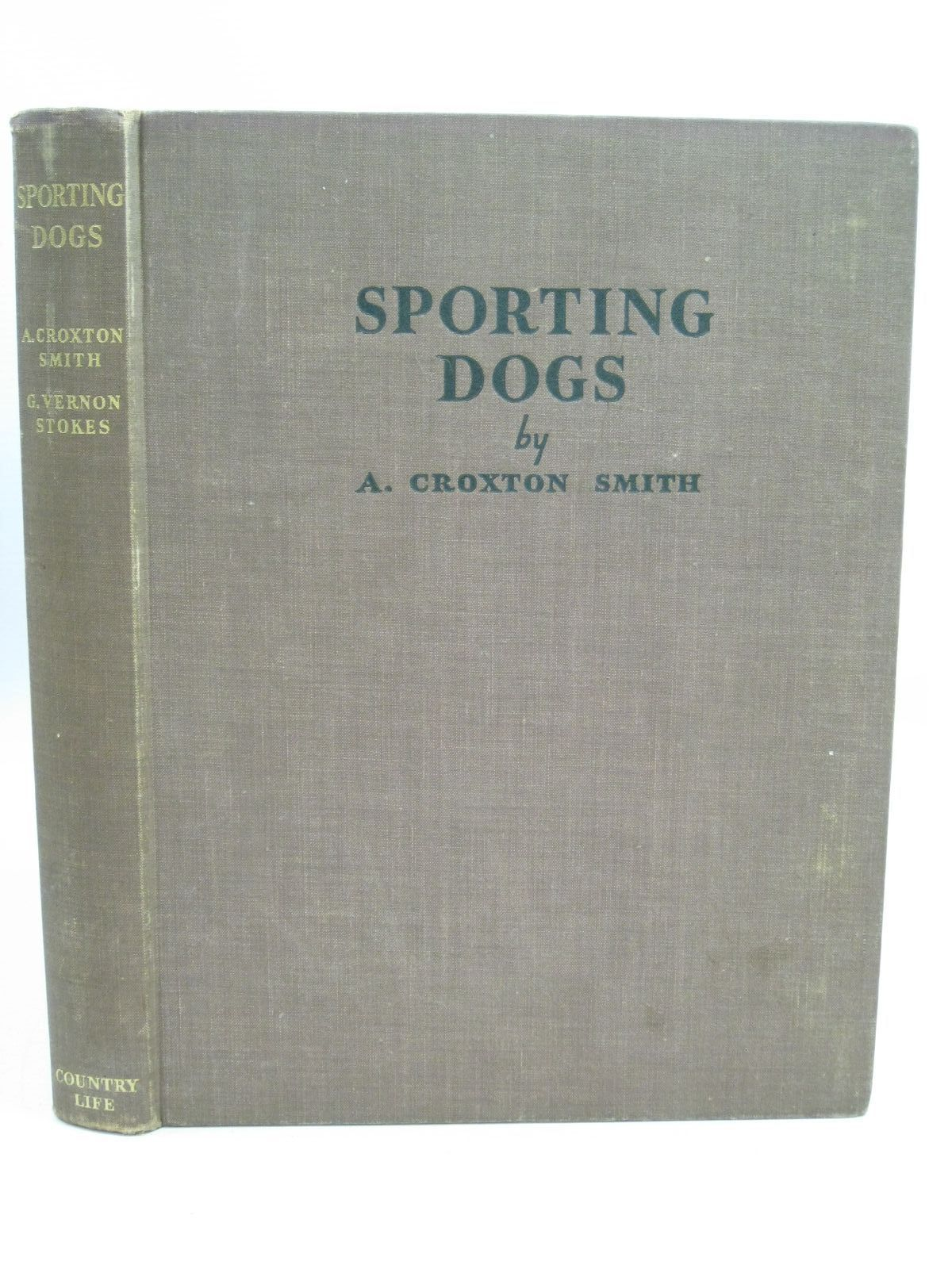 Photo of SPORTING DOGS written by Smith, A. Croxton illustrated by Stokes, Vernon published by Country Life Ltd. (STOCK CODE: 1505542)  for sale by Stella & Rose's Books