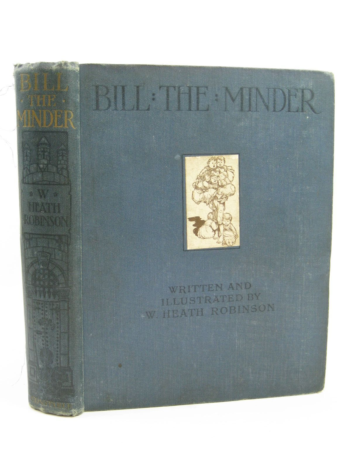 Photo of BILL THE MINDER written by Robinson, W. Heath illustrated by Robinson, W. Heath published by Constable and Company Ltd. (STOCK CODE: 1506866)  for sale by Stella & Rose's Books