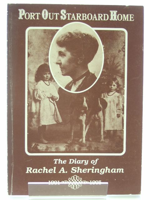 Photo of PORT OUT STARBOARD HOME THE DIARY OF RACHEL A. SHERINGHAM written by Newton, Ian published by Margaret Newton (STOCK CODE: 1601808)  for sale by Stella & Rose's Books