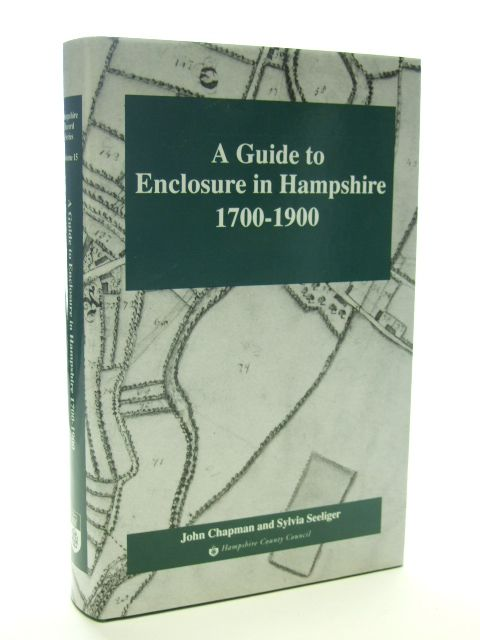 Photo of A GUIDE TO ENCLOSURE IN HAMPSHIRE 1700 - 1900 written by Chapman, John<br />Seeliger, Sylvia published by Hampshire County Council (STOCK CODE: 1601870)  for sale by Stella & Rose's Books