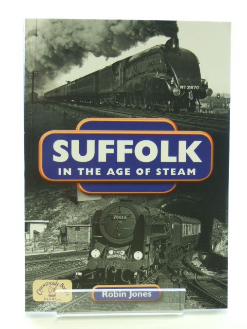 Photo of SUFFOLK IN THE AGE OF STEAM written by Jones, Robin published by Countryside Books (STOCK CODE: 1601984)  for sale by Stella & Rose's Books