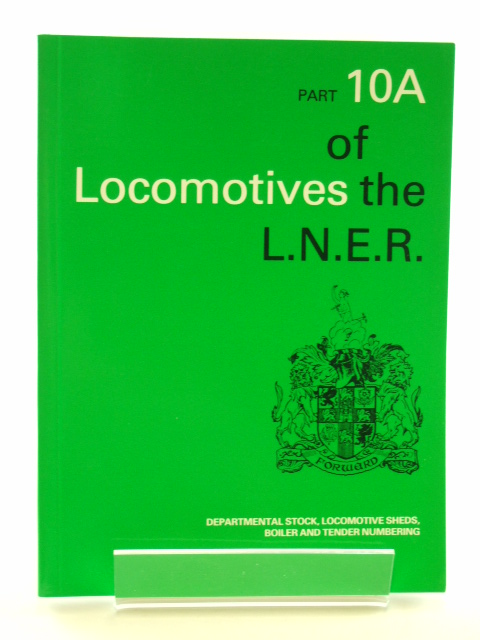 Photo of LOCOMOTIVES OF THE L.N.E.R. PART 10A published by The Railway Correspondence And Travel Society (STOCK CODE: 1602160)  for sale by Stella & Rose's Books