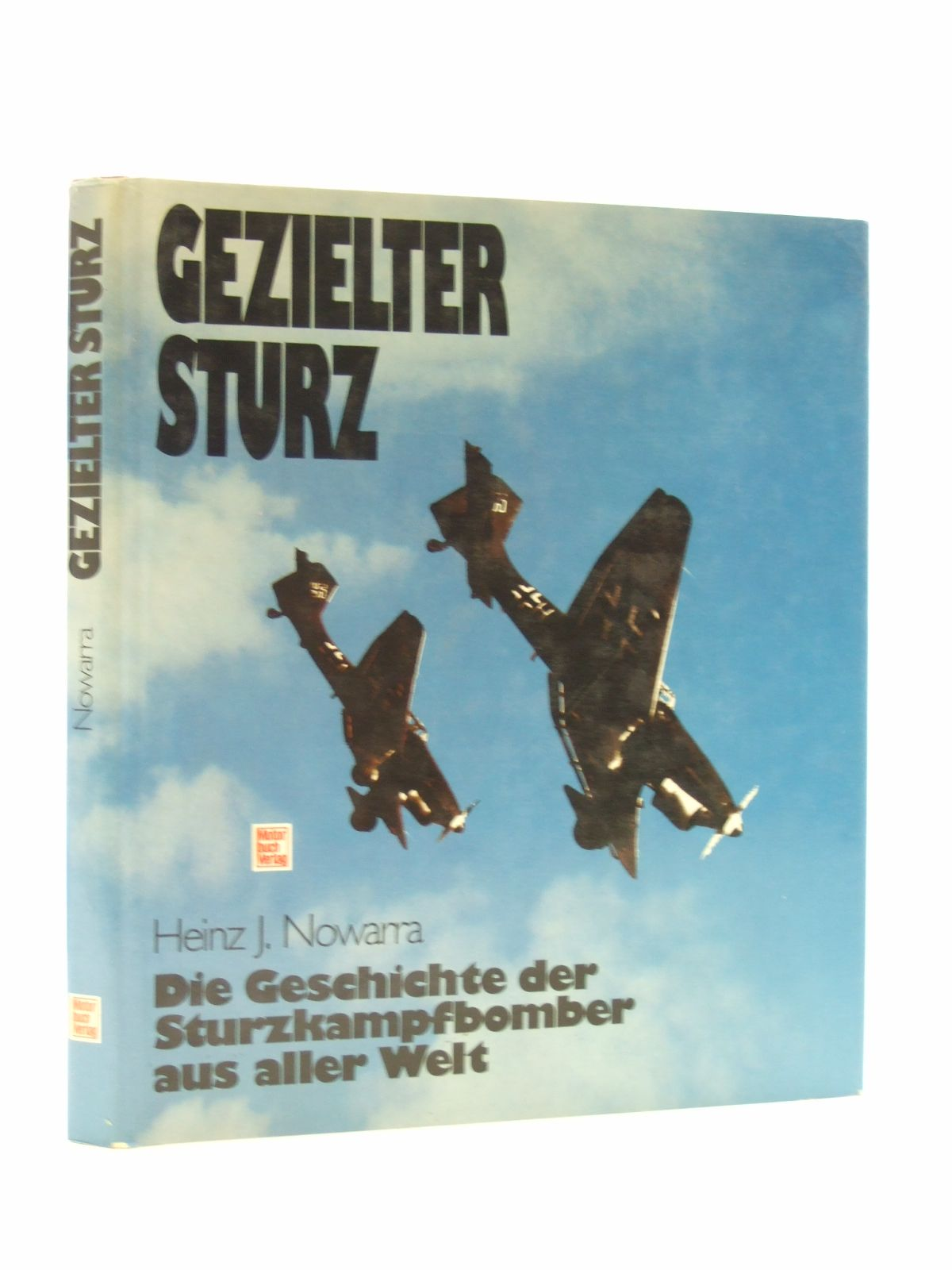 Photo of GEZIELTER STURZ; DIE GESCHICHTE DER STURZKAMPFBOMBER AUS ALLER WELT written by Nowarra, Heinz J. published by Motorbuch Verlag (STOCK CODE: 1603518)  for sale by Stella & Rose's Books