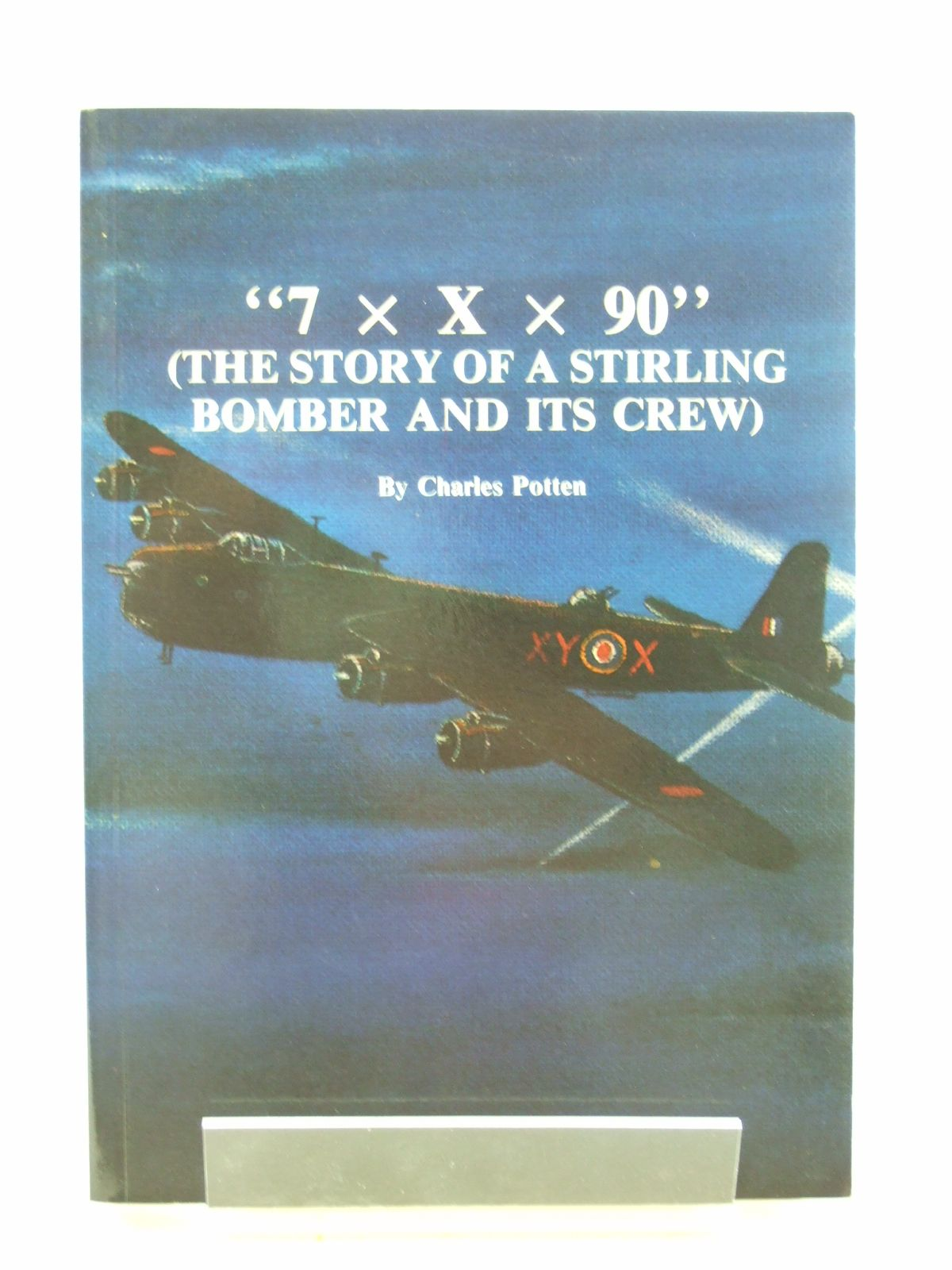 Photo of 7 X X X 90: THE STORY OF A STIRLING BOMBER AND ITS CREW written by Potten, Charles published by K. Gandy, C. Potten (STOCK CODE: 1603966)  for sale by Stella & Rose's Books