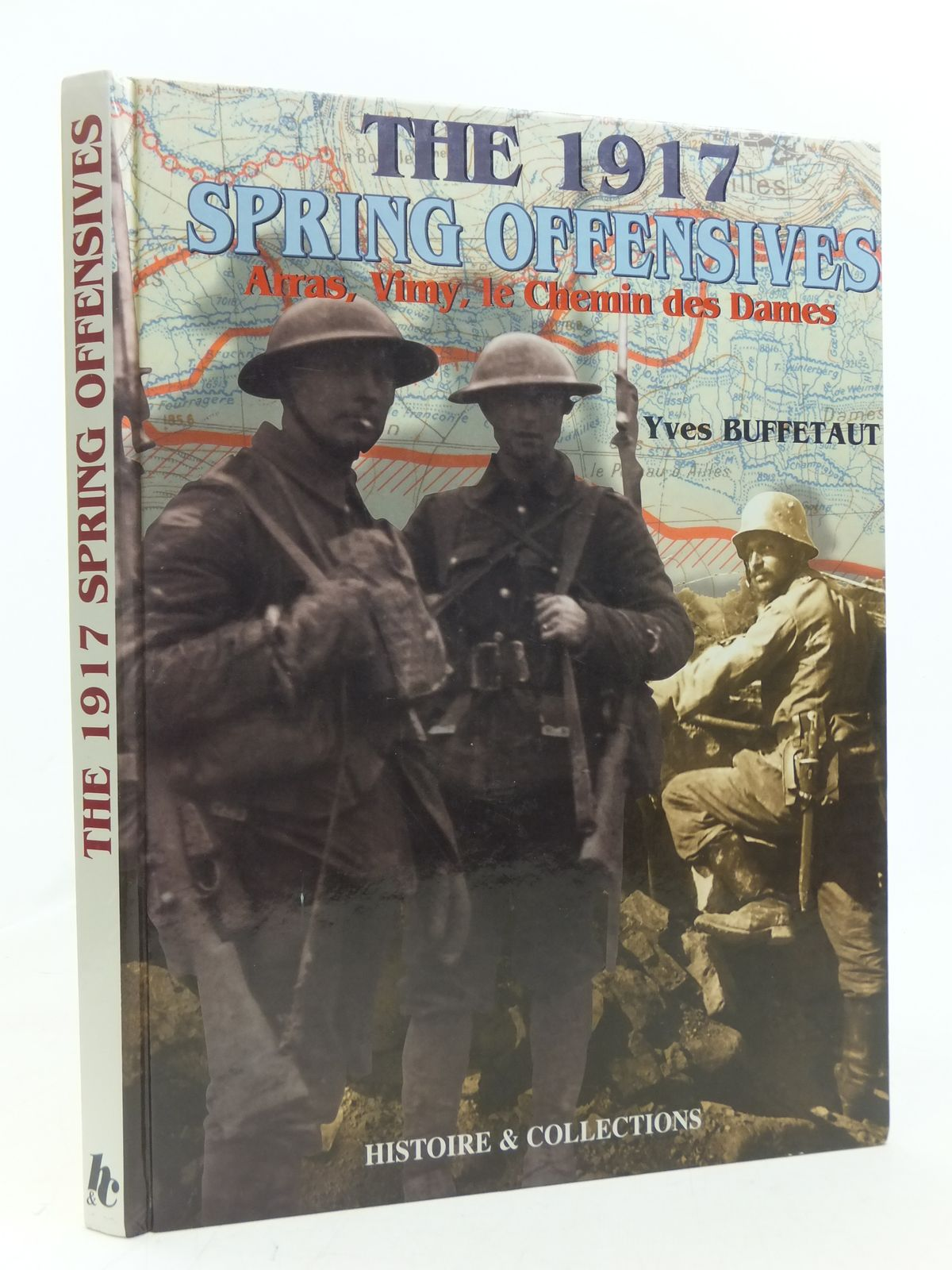 Photo of THE 1917 SPRING OFFENSIVES ARRAS, VIMY, LE CHEMIN DES DAMES written by Buffetaut, Yves<br />Lepretre, Bernard published by Histoire & Collections (STOCK CODE: 1606340)  for sale by Stella & Rose's Books