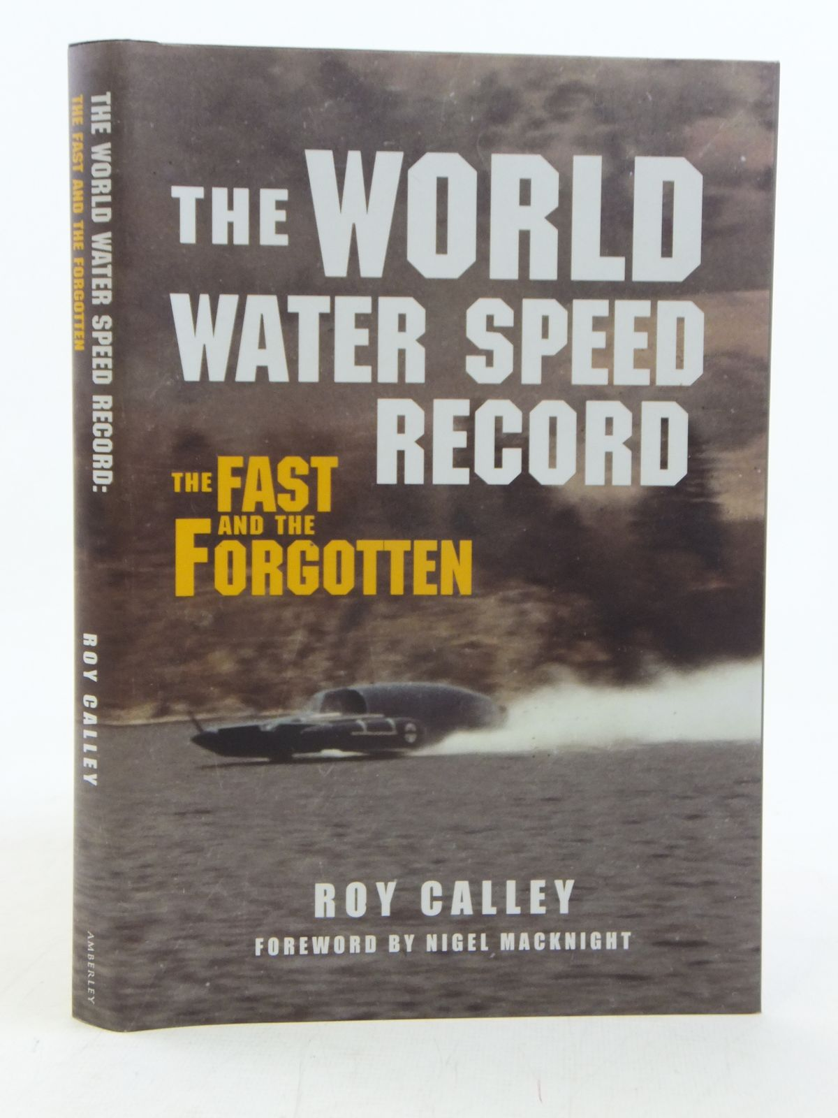 Photo of THE WORLD WATER SPEED RECORD THE FAST AND THE FORGOTTEN written by Calley, Roy published by Amberley Publishing (STOCK CODE: 1606489)  for sale by Stella & Rose's Books