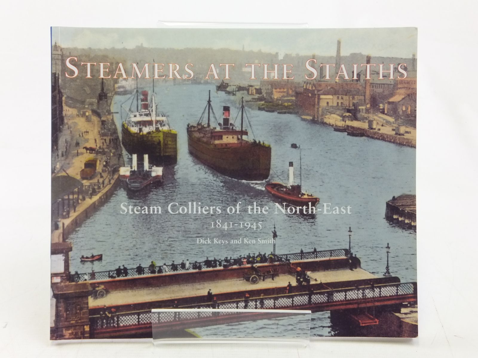 Photo of STEAMERS AT THE STAITHS written by Keys, Dick<br />Smith, Ken published by Tyne Bridge Publishing (STOCK CODE: 1607447)  for sale by Stella & Rose's Books