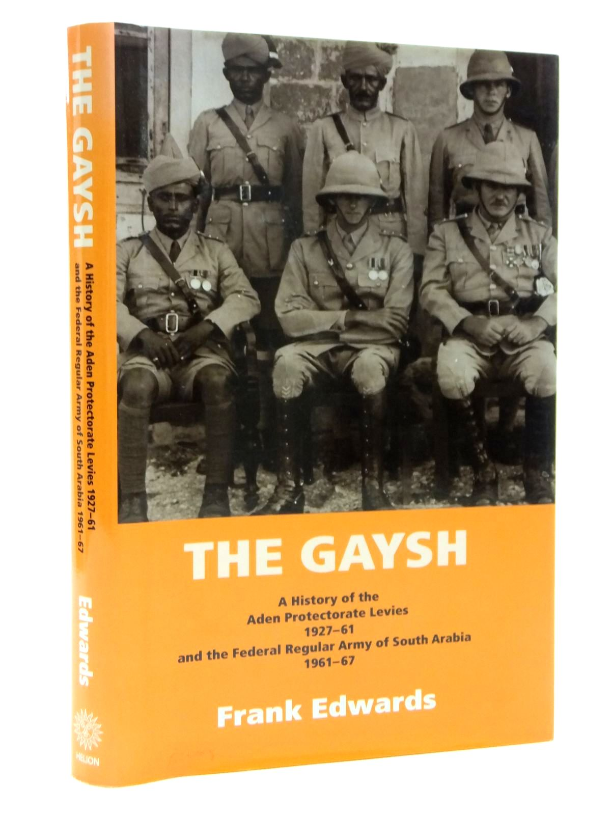 Photo of THE GAYSH: A HISTORY OF THE ADEN PROTECTORATE LEVIES 1927-61 AND THE FEDERAL REGULAR ARMY OF SOUTH ARABIA 1961-67 written by Edwards, Frank published by Helion & Company (STOCK CODE: 1608143)  for sale by Stella & Rose's Books