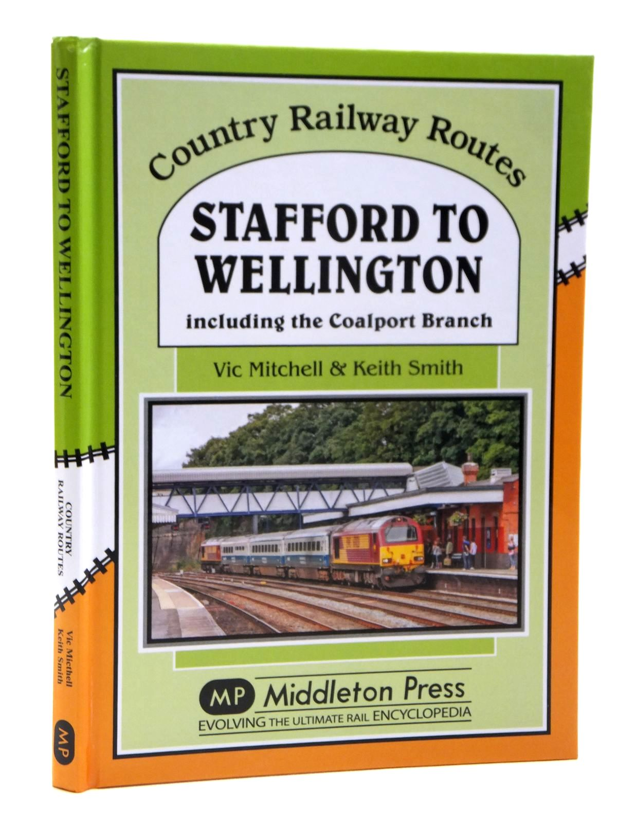 Photo of STAFFORD TO WELLINGTON INCLUDING THE COALPORT BRANCH (COUNTRY RAILWAY ROUTES) written by Mitchell, Vic<br />Smith, Keith published by Middleton Press (STOCK CODE: 1608156)  for sale by Stella & Rose's Books