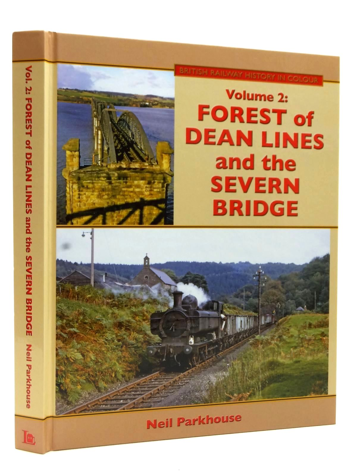 British Railway History In Colour Volume 2: Forest Of Dean Lines And The Severn Bridge