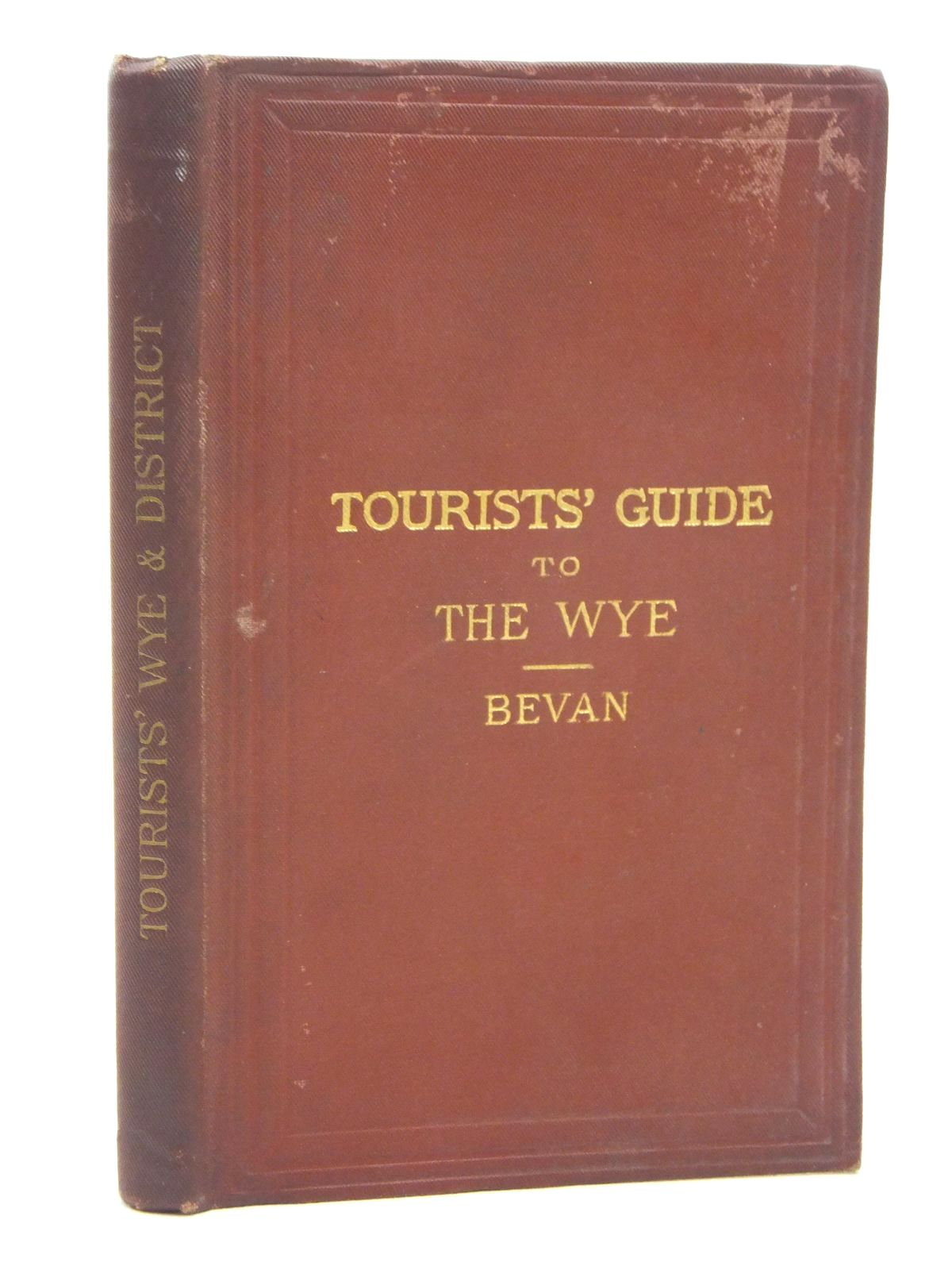 Photo of TOURIST'S GUIDE TO THE WYE AND ITS NEIGHBOURHOOD written by Bevan, G. Phillips<br />Worth, R.N. published by Edward Stanford (STOCK CODE: 1609470)  for sale by Stella & Rose's Books