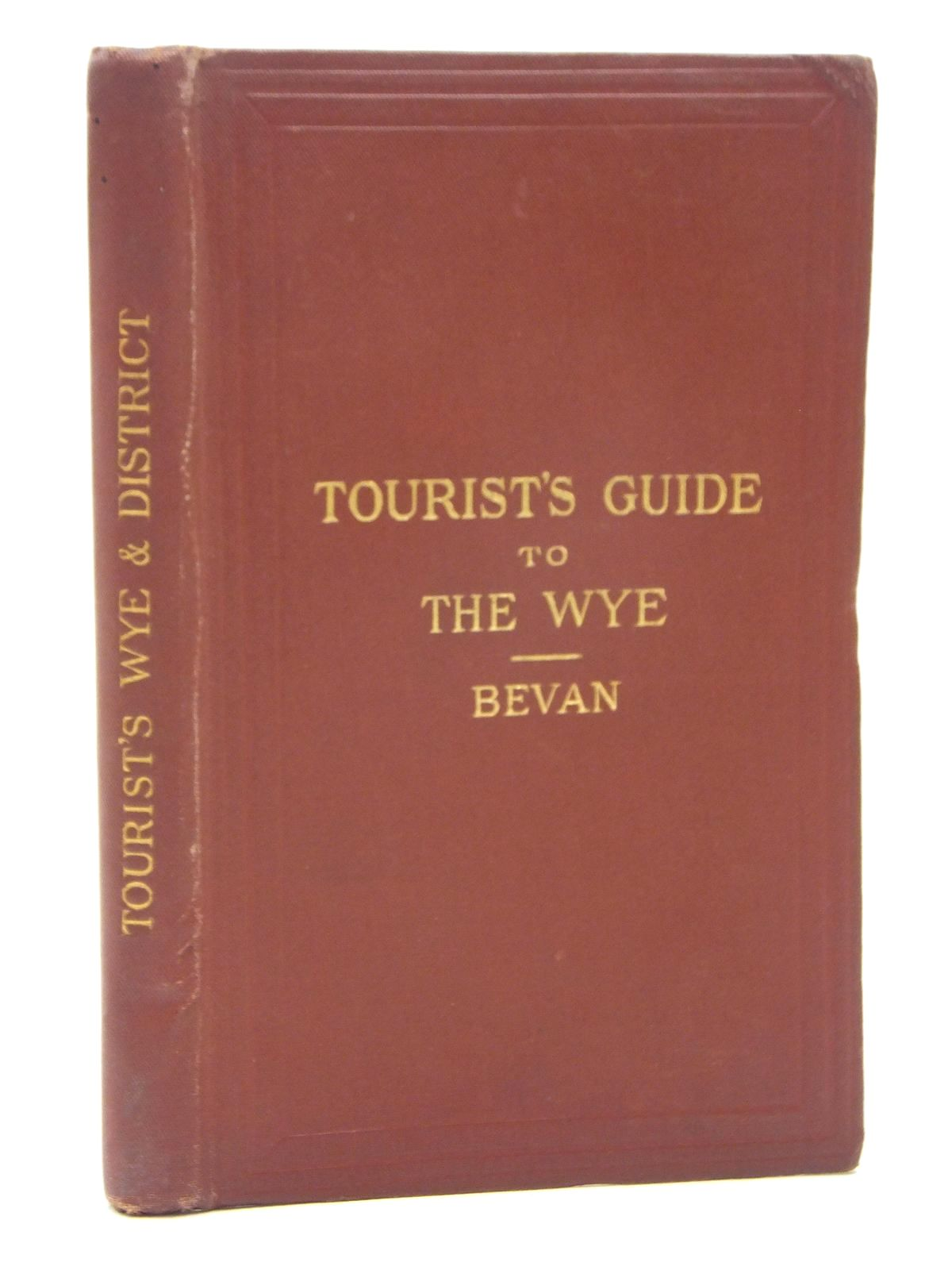 Photo of TOURIST'S GUIDE TO THE WYE AND ITS NEIGHBOURHOOD written by Bevan, G. Phillips<br />Worth, R.N. published by Edward Stanford (STOCK CODE: 1609474)  for sale by Stella & Rose's Books