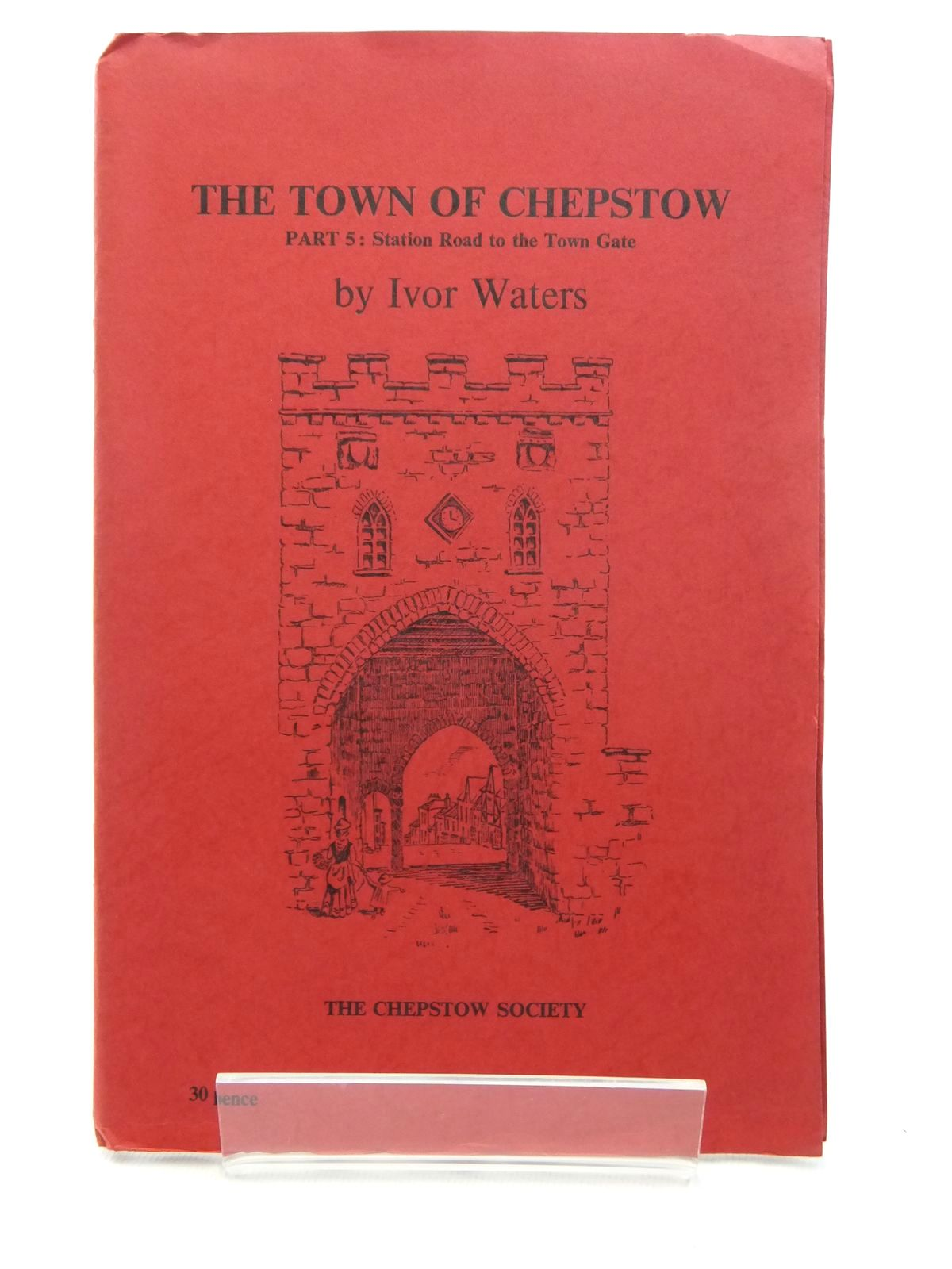 Photo of THE TOWN OF CHEPSTOW PART 5 written by Waters, Ivor illustrated by Waters, Mercedes published by The Chepstow Society (STOCK CODE: 1609689)  for sale by Stella & Rose's Books