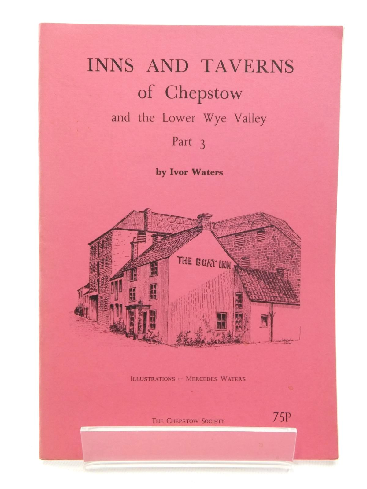 Photo of INNS AND TAVERNS OF CHEPSTOW AND THE LOWER WYE VALLEY PART 3 written by Waters, Ivor illustrated by Waters, Mercedes published by The Chepstow Society (STOCK CODE: 1609690)  for sale by Stella & Rose's Books