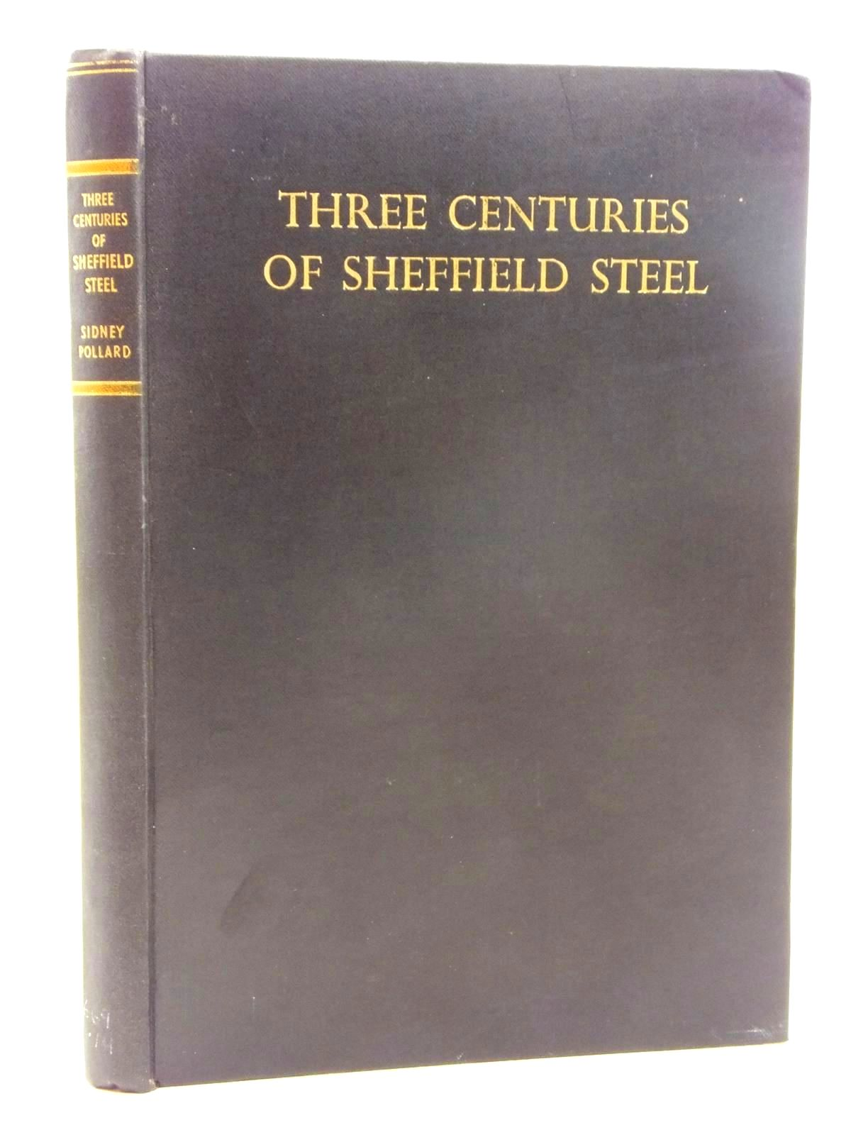 Photo of THREE CENTURIES OF SHEFFIELD STEEL written by Pollard, Sidney published by Marsh Brothers & Co. Limited (STOCK CODE: 1609727)  for sale by Stella & Rose's Books