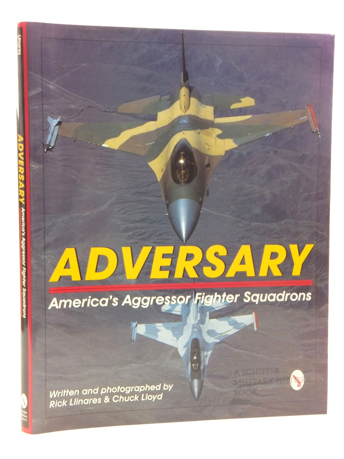 Photo of ADVERSARY AMERICA'S AGGRESSOR FIGHTER SQUADRONS written by Llinares, Rick<br />Lloyd, Chuck published by Schiffer Publishing Ltd. (STOCK CODE: 1609740)  for sale by Stella & Rose's Books