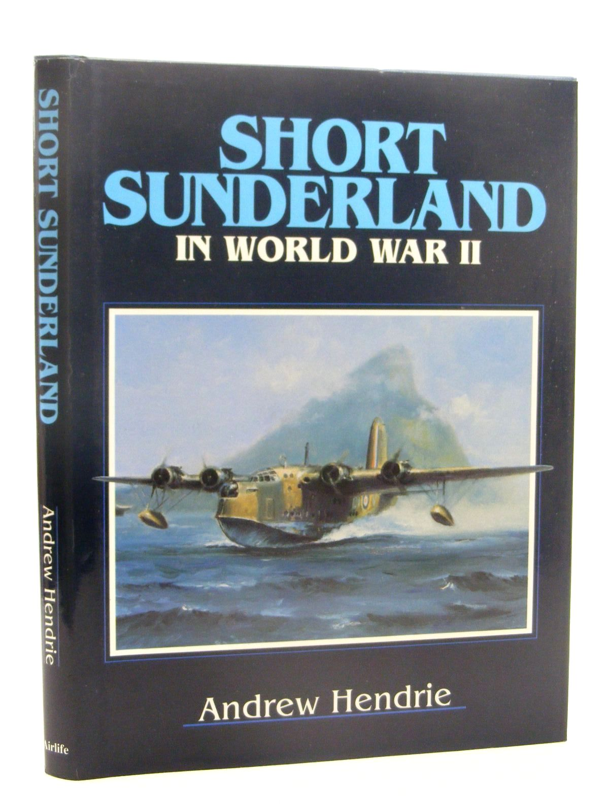 Photo of SHORT SUNDERLAND IN WORLD WAR II written by Hendrie, Andrew published by Airlife (STOCK CODE: 1610263)  for sale by Stella & Rose's Books