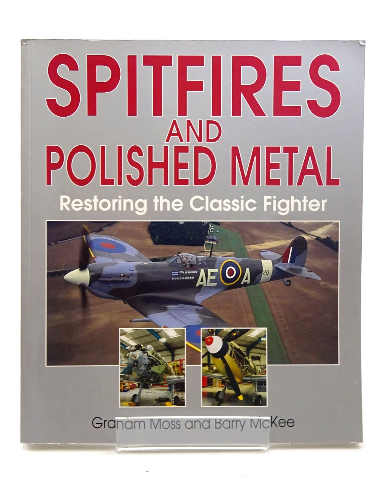 Photo of SPITFIRES AND POLISHED METAL RESTORING THE CLASSIC FIGHTER written by Moss, Graham published by Airlife (STOCK CODE: 1610614)  for sale by Stella & Rose's Books