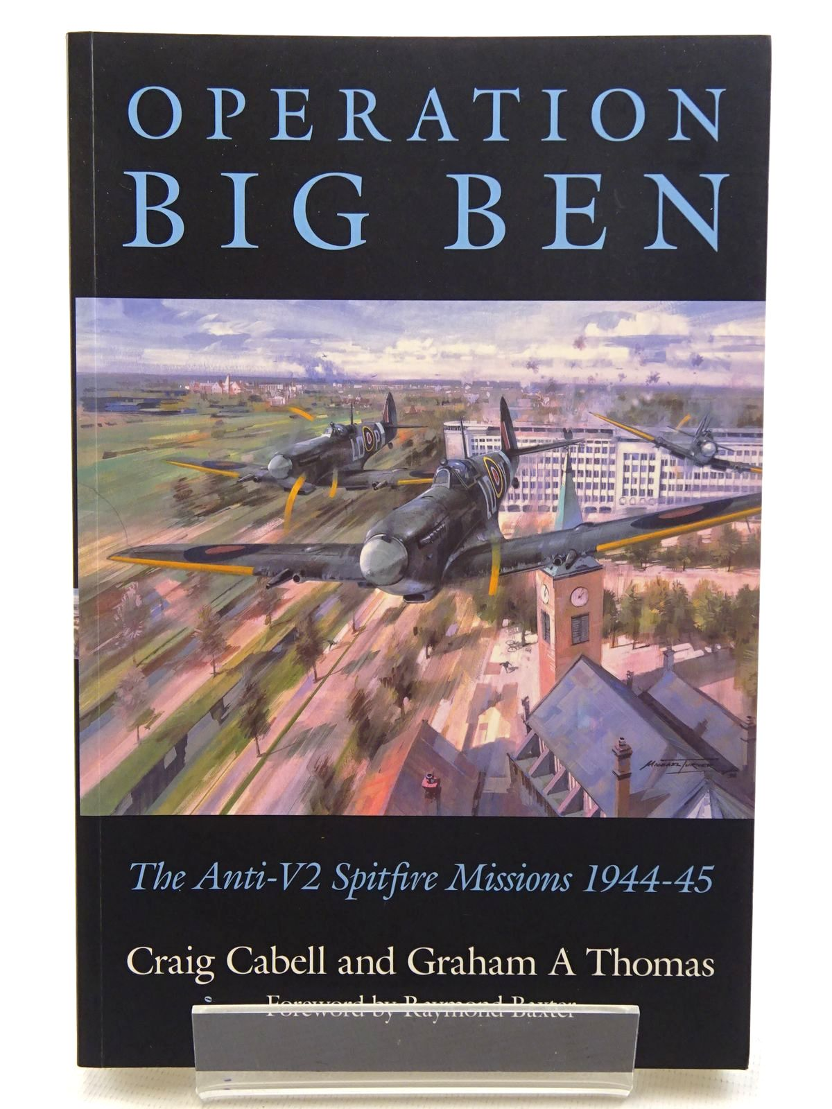 Photo of OPERATION BIG BEN THE ANTI-V2 SPITFIRE MISSIONS 1944-45 written by Cabell, Craig<br />Thomas, Graham A. published by Spellmount Ltd. (STOCK CODE: 1610617)  for sale by Stella & Rose's Books