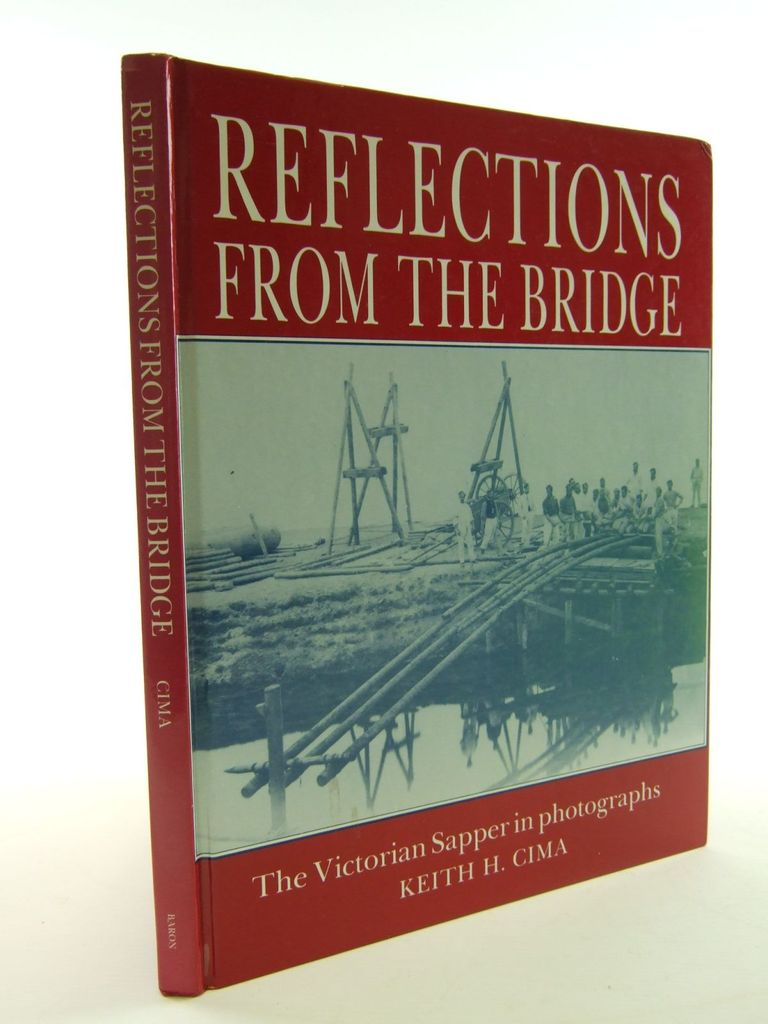 Photo of REFLECTIONS FROM THE BRIDGE THE VICTORIAN SAPPER IN PHOTOGRAPHS written by Cima, Keith H. published by Baron Books (STOCK CODE: 1705502)  for sale by Stella & Rose's Books