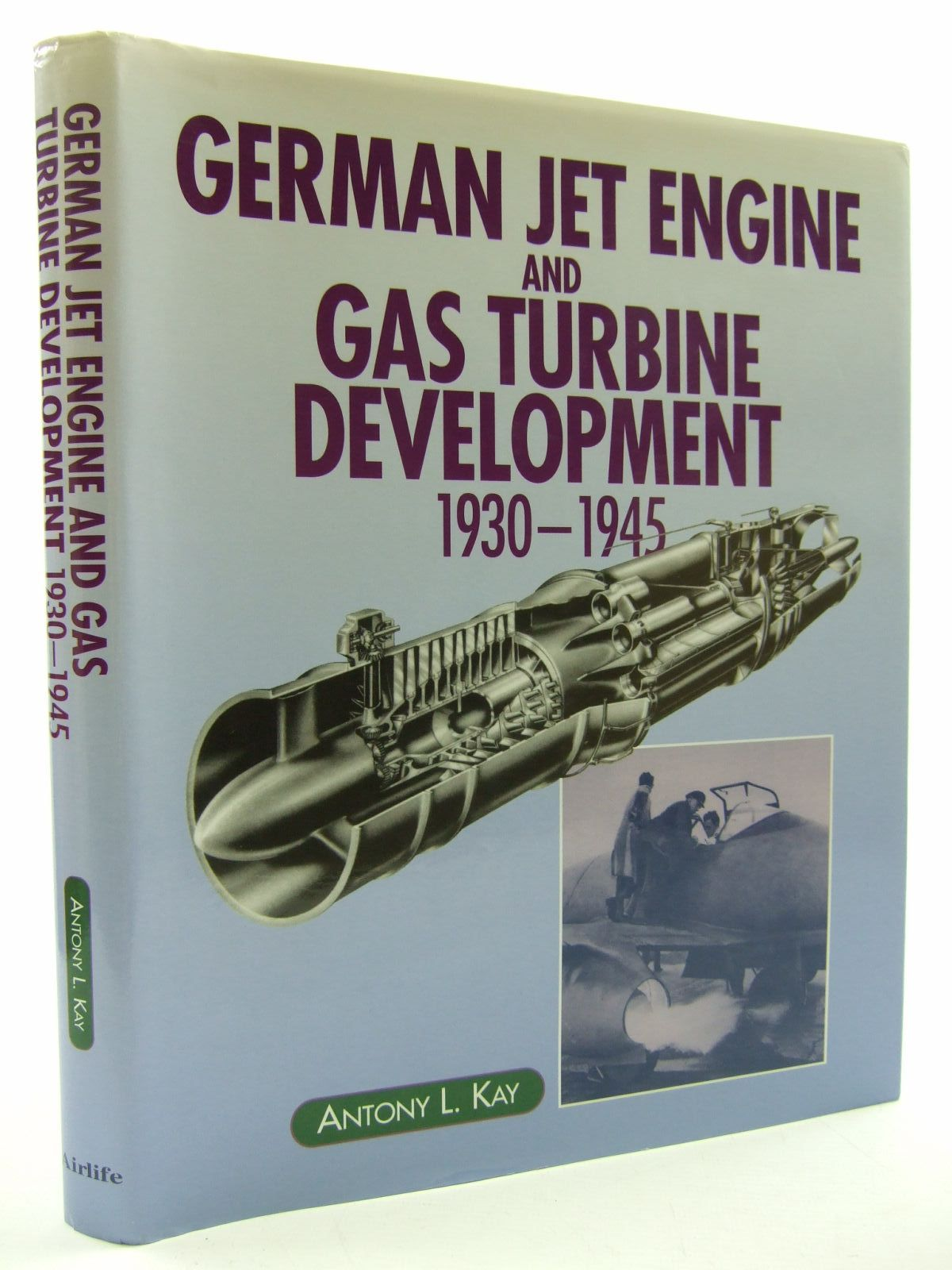 GERMAN JET ENGINE AND GAS TURBINE DEVELOPMENT 1930 1945 written by