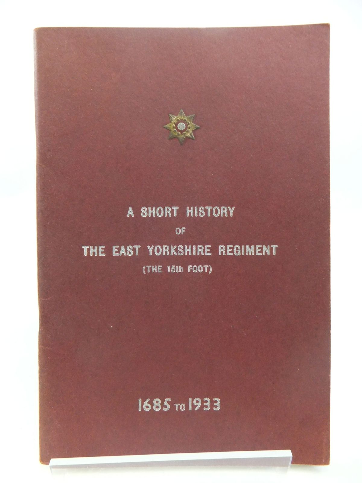 Photo of A SHORT HISTORY OF THE EAST YORKSHIRE REGIMENT (THE 'SNAPPERS') 1685 TO 1933