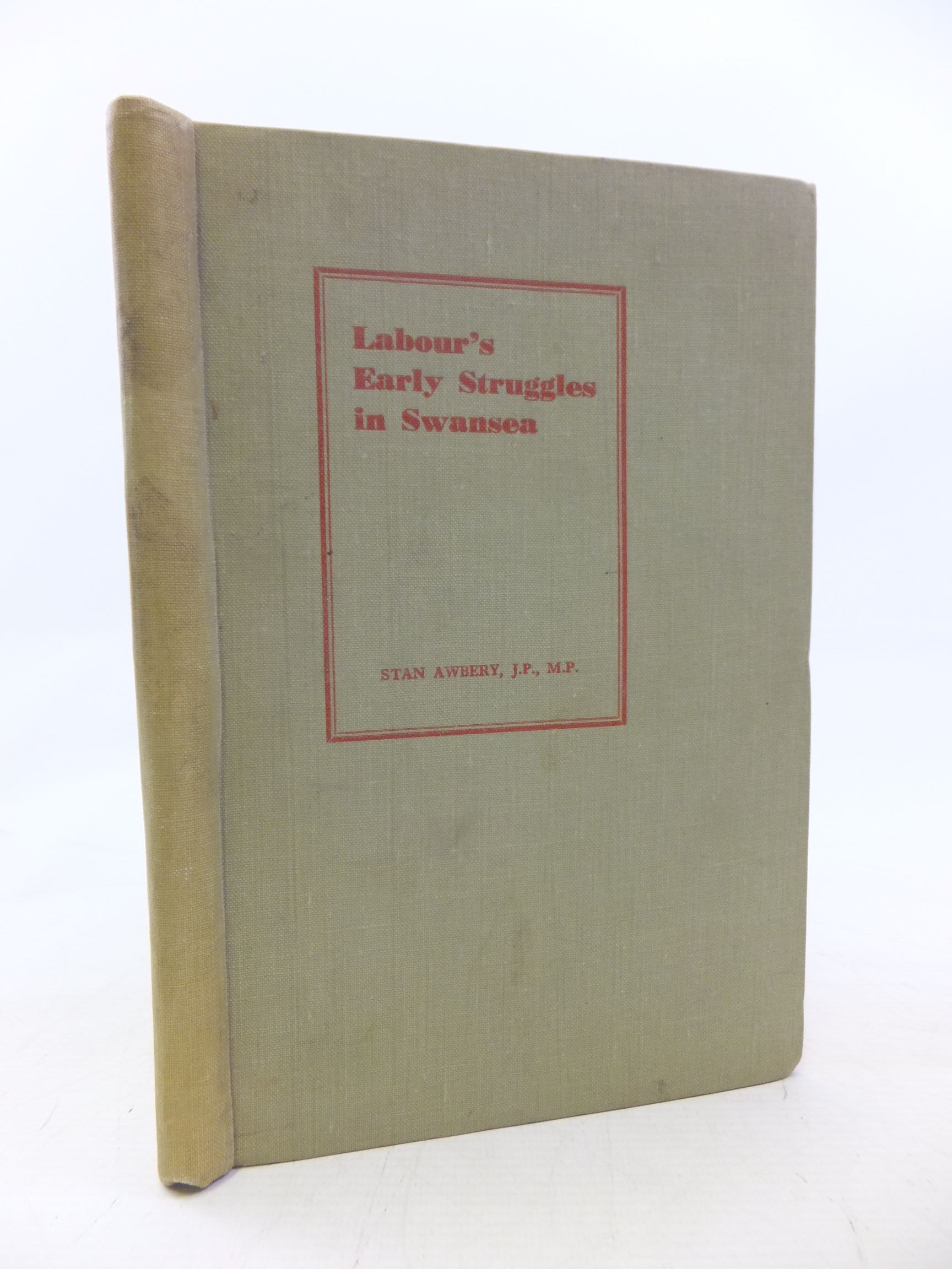 Photo of LABOUR'S EARLY STRUGGLES IN SWANSEA written by Awbery, Stan illustrated by Jones, Griff published by Swansea Printers (STOCK CODE: 1711760)  for sale by Stella & Rose's Books