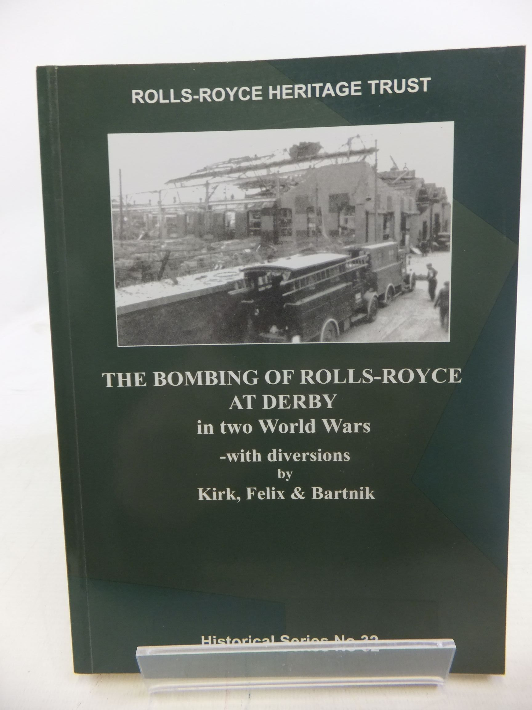 Photo of THE BOMBING OF ROLLS-ROYCE AT DERBY IN TWO WORLD WARS - WITH DIVERSIONS written by Kirk, Peter<br />Felix, Peter<br />Bartnik, Gunter published by Rolls-Royce Heritage Trust (STOCK CODE: 1711918)  for sale by Stella & Rose's Books