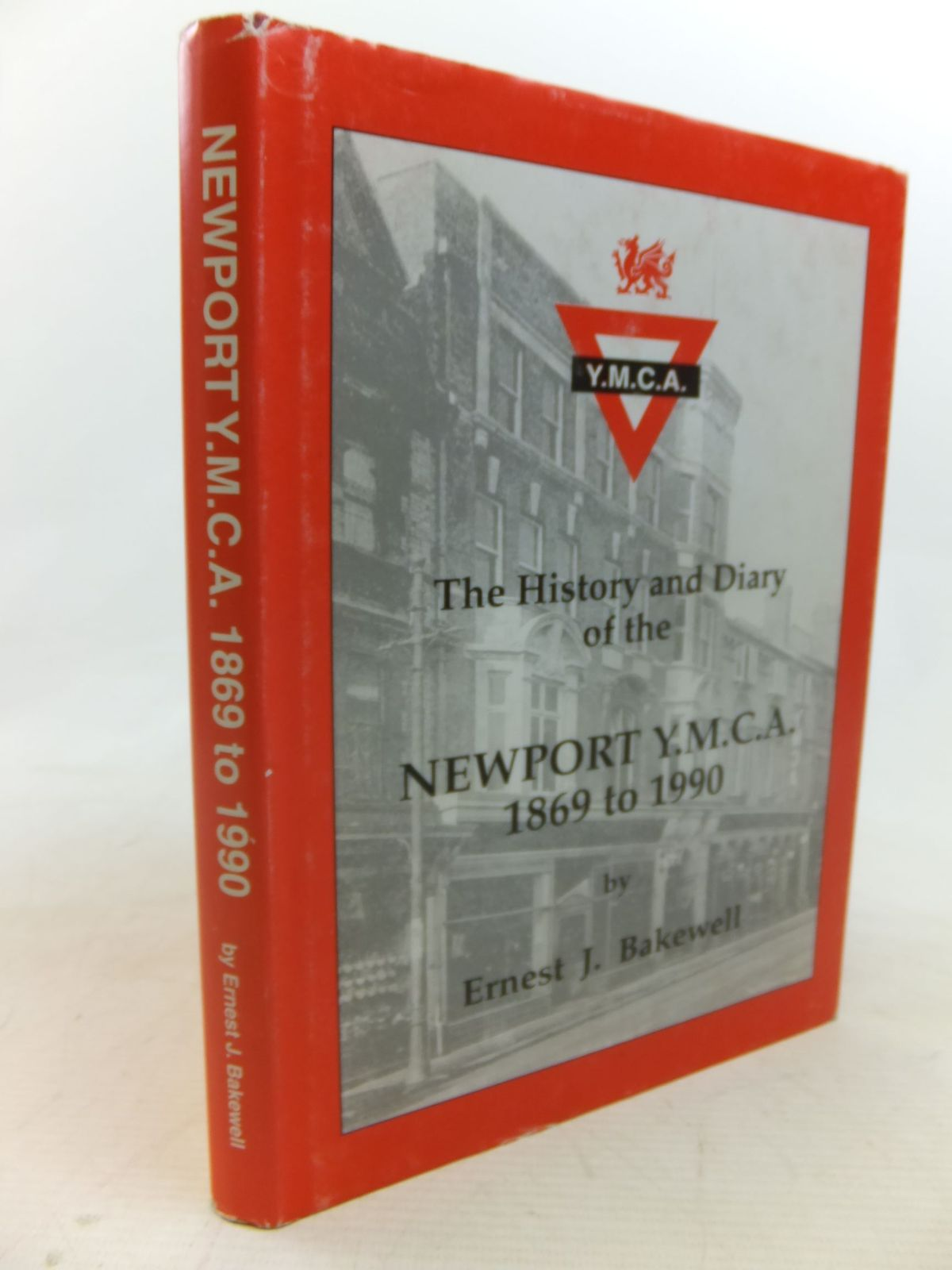 Photo of THE HISTORY AND DIARY OF THE NEWPORT Y.M.C.A. 1869 TO 1990 written by Bakewell, Ernest J. (STOCK CODE: 1712704)  for sale by Stella & Rose's Books