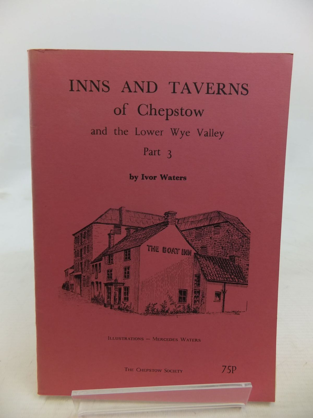 Photo of INNS AND TAVERNS OF CHEPSTOW AND THE LOWER WYE VALLEY PART 3 written by Waters, Ivor illustrated by Waters, Mercedes published by The Chepstow Society (STOCK CODE: 1713363)  for sale by Stella & Rose's Books