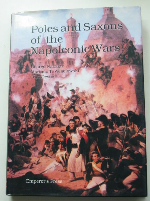 Photo of THE POLES AND SAXONS DURING THE NAPOLEONIC WARS written by Nafziger, George<br />Wesolowski, Mariusz T.<br />Devoe, Tom published by Emperor's Press (STOCK CODE: 1801408)  for sale by Stella & Rose's Books
