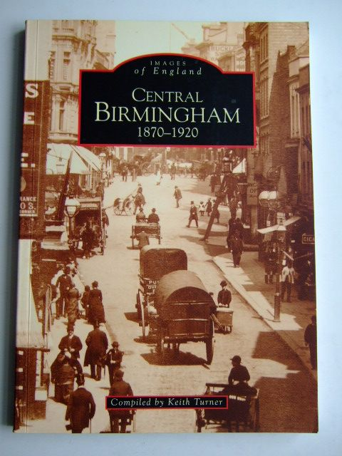Photo of CENTRAL BIRMINGHAM 1870-1920 written by Turner, Keith published by Tempus (STOCK CODE: 1804033)  for sale by Stella & Rose's Books