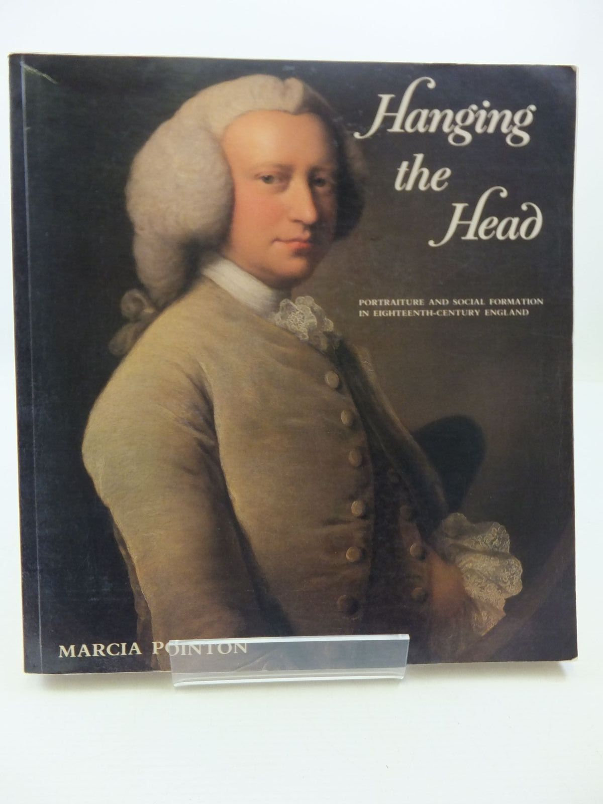 Photo of HANGING THE HEAD: PORTRAITURE AND SOCIAL FORMATION IN EIGHTEENTH-CENTURY ENGLAND