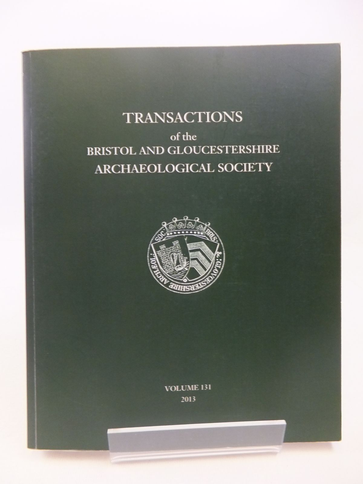 Photo of TRANSACTIONS OF THE BRISTOL AND GLOUCESTERSHIRE ARCHAEOLOGICAL SOCIETY FOR 2013 VOLUME 131