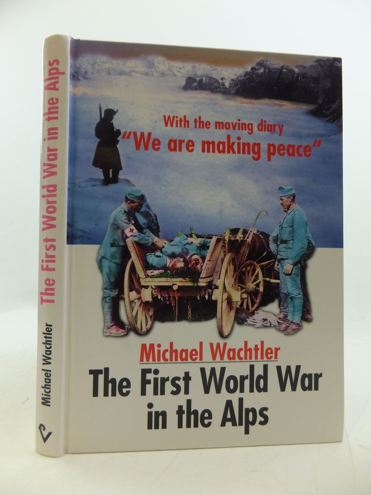 Photo of THE FIRST WORLD WAR IN THE ALPS written by Wachtler, Michael<br />O'Toole, Tom published by Athesia Spectrum (STOCK CODE: 1808258)  for sale by Stella & Rose's Books