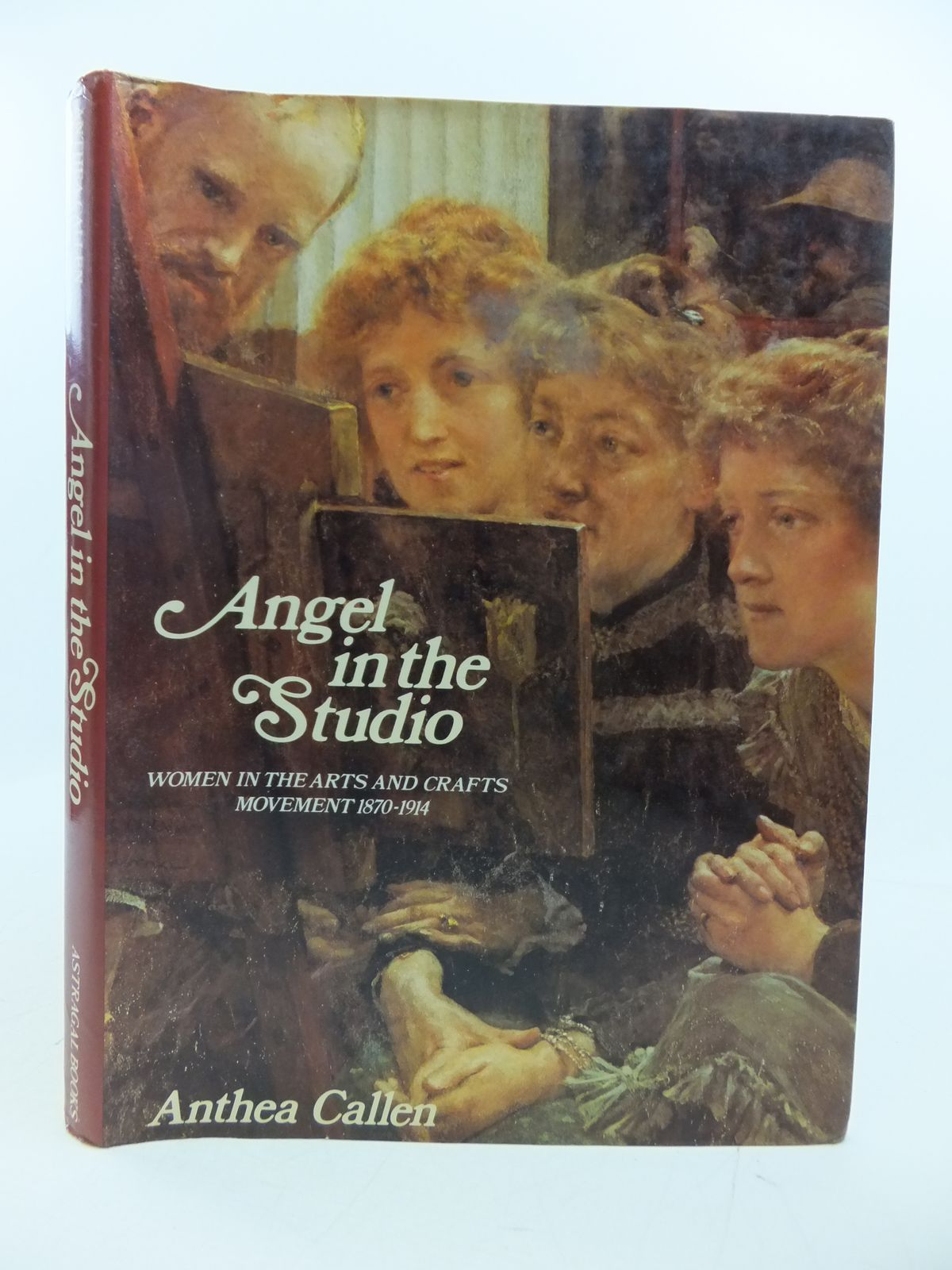 Photo of ANGEL IN THE STUDIO: WOMEN IN THE ARTS AND CRAFTS MOVEMENT 1870-1914 written by Callen, Anthea published by Astragal (STOCK CODE: 1808335)  for sale by Stella & Rose's Books