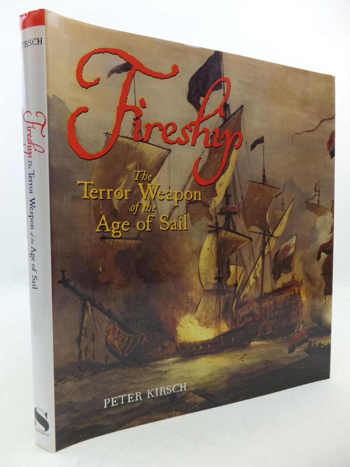 Photo of FIRESHIP THE TERROR WEAPON OF THE AGE OF SAIL written by Kirsch, Peter published by Seaforth (STOCK CODE: 1808375)  for sale by Stella & Rose's Books