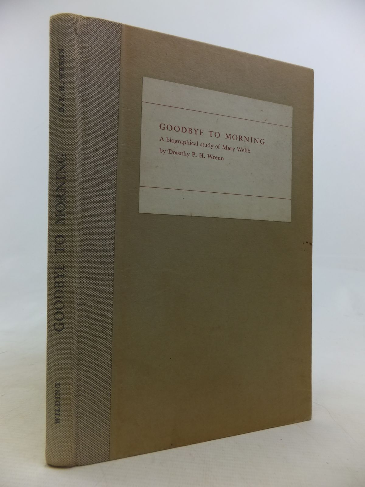 Photo of GOODBYE TO MORNING: A BIOGRAPHICAL STUDY OF MARY WEBB written by Wrenn, Dorothy P.H. published by Wilding & Son Ltd. (STOCK CODE: 1809698)  for sale by Stella & Rose's Books
