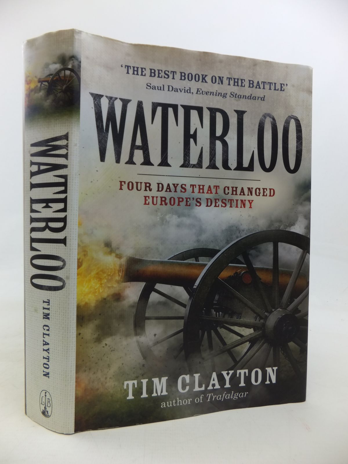 Photo of WATERLOO: FOUR DAYS THAT CHANGED EUROPE'S DESTINY written by Clayton, Tim published by Little Brown (STOCK CODE: 1810154)  for sale by Stella & Rose's Books