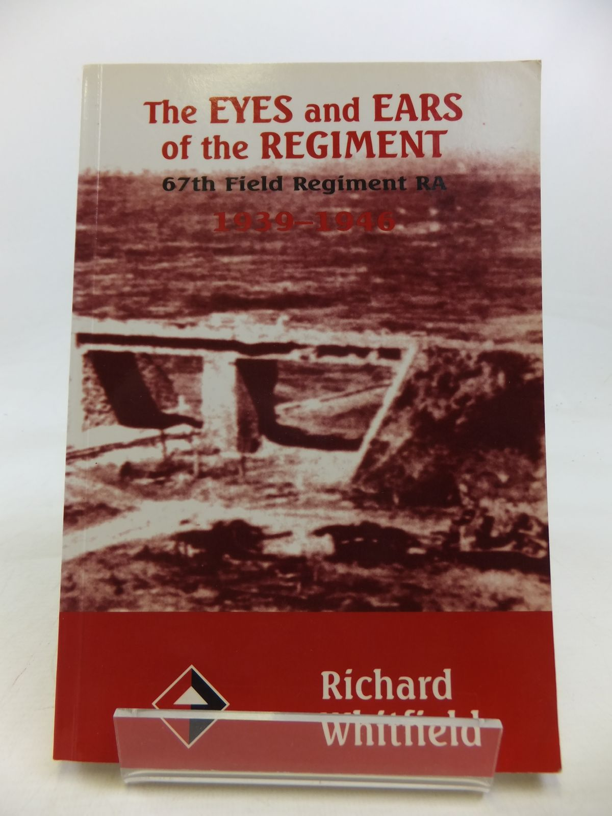 Photo of THE EYES AND EARS OF THE REGIMENT 67TH FIELD REGIMENT RA 1939-1946 written by Whitfield, Richard published by Square One Publications (STOCK CODE: 1810206)  for sale by Stella & Rose's Books
