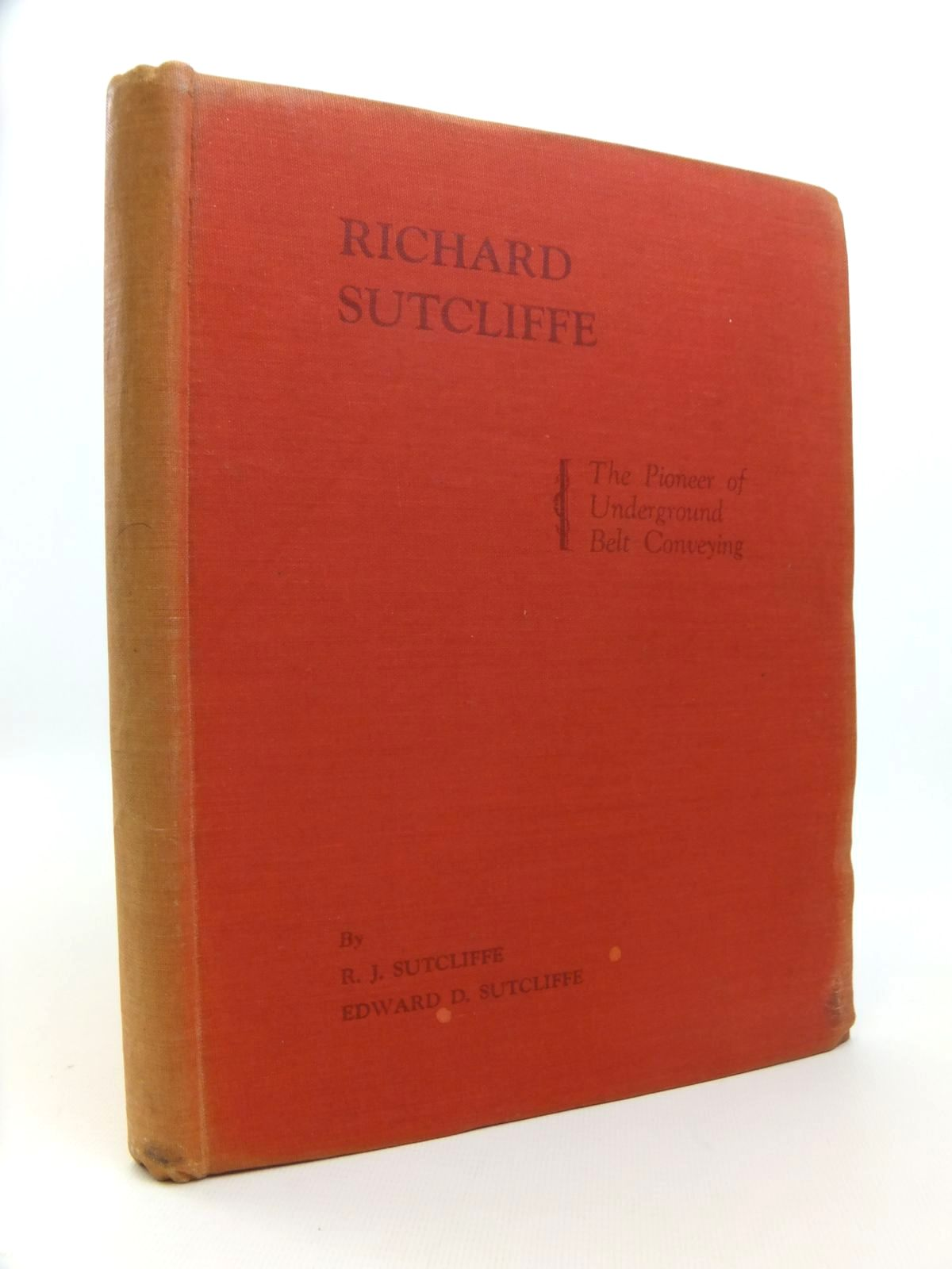 Photo of RICHARD SUTCLIFFE: THE PIONEER OF UNDERGROUND BELT CONVEYING written by Sutcliffe, R.J.<br />Sutcliffe, Edward D. published by R.W. Simpson & Co. Ltd. (STOCK CODE: 1812299)  for sale by Stella & Rose's Books