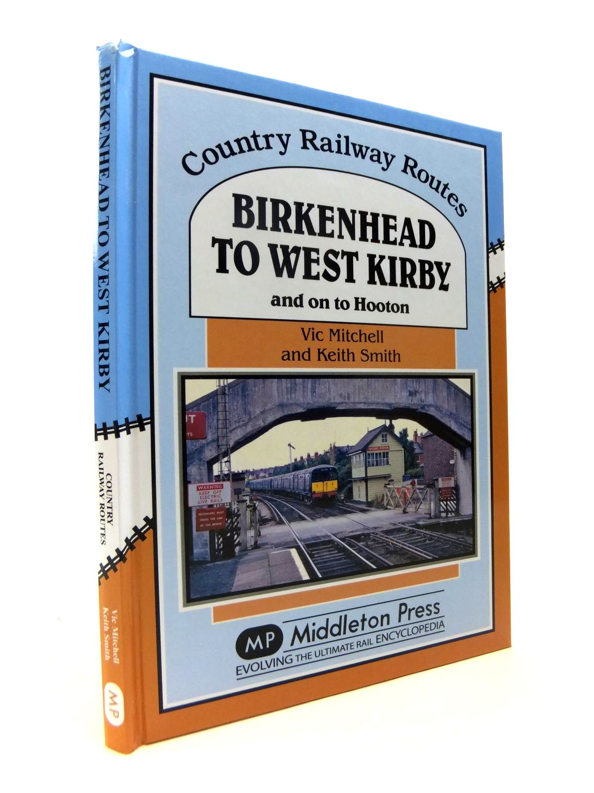 Photo of BIRKENHEAD TO WEST KIRBY AND ON TO HOOTON (COUNTRY RAILWAY ROUTES) written by Mitchell, Vic<br />Smith, Keith published by Middleton Press (STOCK CODE: 1812348)  for sale by Stella & Rose's Books