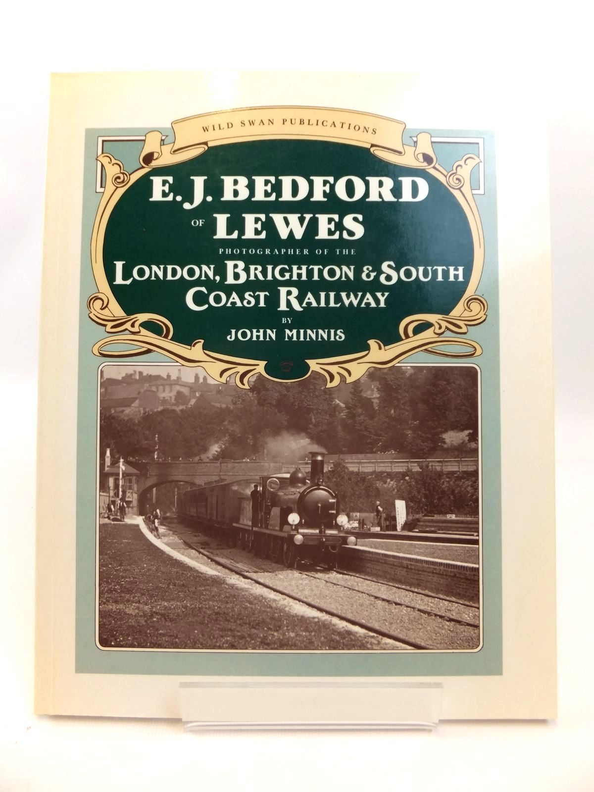 Photo of E.J. BEDFORD OF LEWES PHOTOGRAPHER OF THE LONDON, BRIGHTON & SOUTH COAST RAILWAY written by Minnis, John published by Wild Swan Publications (STOCK CODE: 1812558)  for sale by Stella & Rose's Books